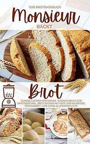Monsieur backt Brot - Das Brotbackbuch: Cuisine aus dem Kochmixer - Das Backbuch für Einsteiger inkl. Brot backen mit Hefe und Sauerteig, Eiweißbrot, Low ... kocht - Cuisine aus dem Kochmixer 3)