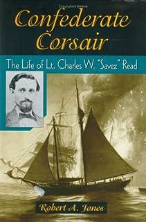 Confederate Corsair: The Life of Lt Charles W 'Savez' Read