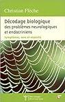 Décodage biologique des problèmes neurologiques et endocriniens : Symptômes, sens et ressentis par Flèche