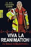 Viva La Reanimation!: Als Notarzt im Blaulichtmilieu - Dr. med. Christoph Schenk