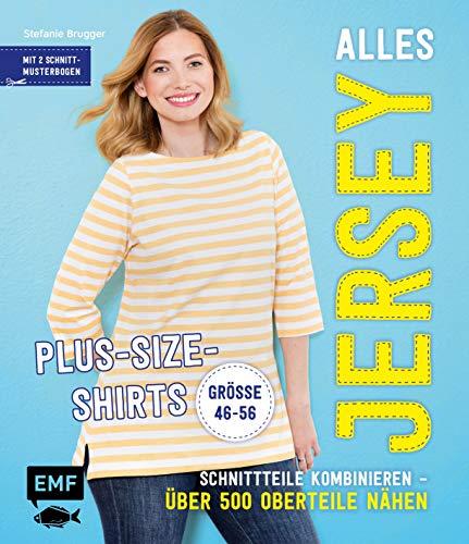 Alles Jersey – Plus-Size-Shirts: Schnittteile kombinieren –Über 500 Oberteile nähen - Alle Modelle in Größe 46-56 – Mit 2 Schnittmusterbogen