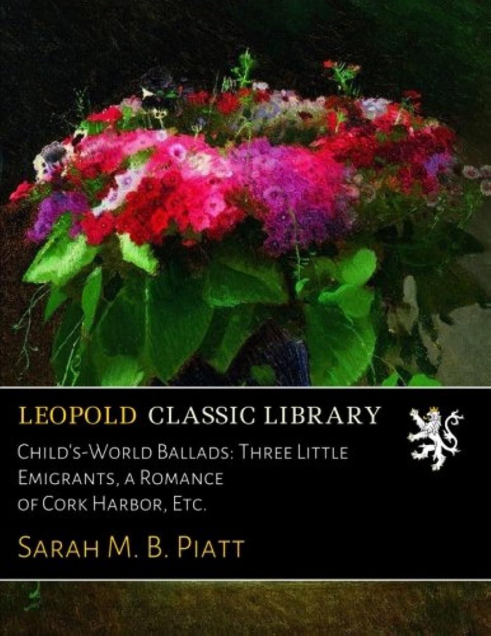 つづり医学構造的Child's-World Ballads: Three Little Emigrants, a Romance of Cork Harbor, Etc.