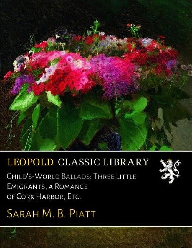 ピニオン魔術真似るChild's-World Ballads: Three Little Emigrants, a Romance of Cork Harbor, Etc.