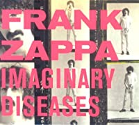 Imaginary Diseases by Frank Zappa (2013-05-06)