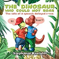 The Dinosaur Who Could Not Roar: The tale of a speech delayed t-rex