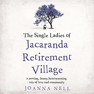 The Single Ladies of Jacaranda Retirement Village                   By:                                                                                                                                 Joanna Nell                               Narrated by:                                                                                                                                 Deidre Rubenstein                      Length: 11 hrs and 36 mins     40 ratings     Overall 4.6