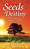 Seeds of Destiny: A Faith Filled Journey to Fulfilling Your Dreams (English Edition)