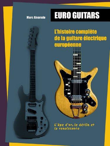 pas cher un bon Euroguitars: Histoire complète des guitares électriques européennes: âge d'or, coucher de soleil,…