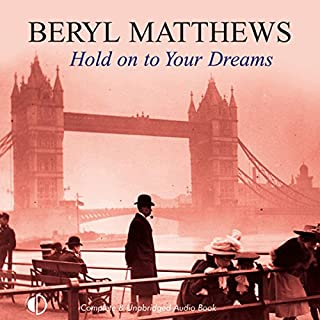 Hold on to Your Dreams                   By:                                                                                                                                 Beryl Matthews                               Narrated by:                                                                                                                                 Penelope Freeman                      Length: 10 hrs and 15 mins     15 ratings     Overall 3.7
