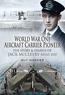 World War One Aircraft Carrier Pioneer: The Story and Diaries of Captain JM McCleery RNAS/RAF