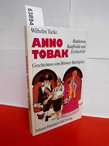 Anno Tobak. Ratsherren, Raufbolde und Erzbischöfe. Geschichten vom Bremer Marktplatz