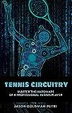 Tennis Circuitry: Master the Har...