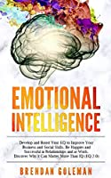 Emotional Intelligence: Develop and Boost Your EQ to Improve Your Business and Social Skills. Be Happier and Successful in Relationships and at Work. Discover Why it Can Matter More Than IQ (EQ 2.0)