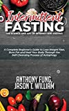 Intermittent Fasting - The Science and Art of Intermittent Fasting: A Complete Beginner's Guide to Lose Weight Fast, Burn Fat and Heal Your Body Through the Self-Cleansing Process of Autophagy