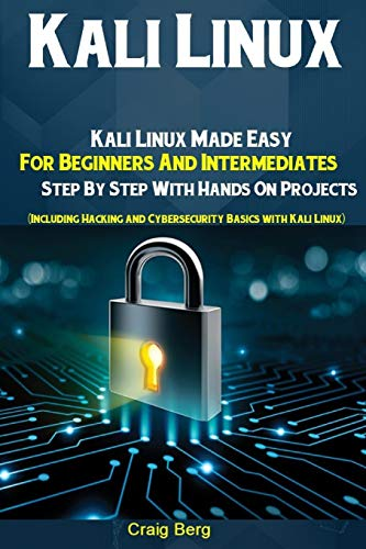 Kali Linux: Kali Linux Made Easy For Beginners And Intermediates...
