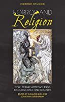Horror and Religion: New Literary Approaches to Theology, Race and Sexuality (Horror Studies)