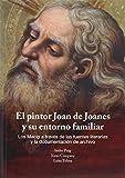 EL PINTOR JOAN DE JOANES Y SU ENTORNO FAMILIAR: Los Macip a través de las fuentes literarias y la documentación de archivo. (CAEM)