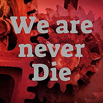 We Are Never Die