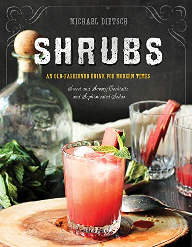 Compare Textbook Prices for Shrubs: An Old-Fashioned Drink for Modern Times Second Edition ISBN 9781581573886 by Dietsch, Michael,Clarke, Paul
