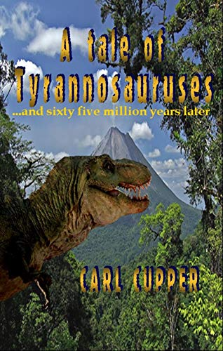 Book: A tale of tyrannosauruses - ...and sixty five million years later by Carl Cupper