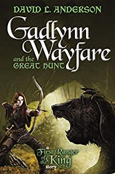 Gadlynn Wayfare and the Great Hunt: A First Ranger of the King Story by [David L. Anderson]