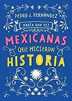 Había una vez...mexicanas que hicieron historia / Once Upon a Time... Mexican Women Who Made History (Había una vez/ Once upon a Time)