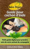 Guide pour cochon d'Inde: Petit guide digital pour prendre soin de votre animal de compagnie (Nature Passion t. 5)