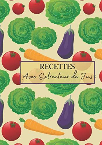 Recettes avec Extracteur de Jus: Livre recette extracteur de jus a remplir pour detox, jeune, cuisiner simple ou pour le plaisir du gout. Carnet de ... pour maigrir ou manger léger   100 recettes