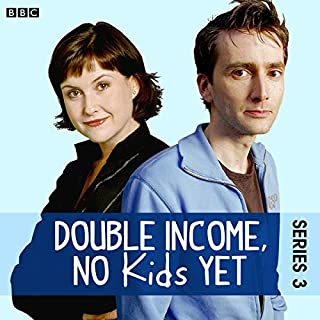 Double Income, No Kids Yet     The Complete Series 3              By:                                                                                                                                 David Spicer                               Narrated by:                                                                                                                                 David Tennant,                                                                                        Liz Carling                      Length: 2 hrs and 48 mins     27 ratings     Overall 4.9