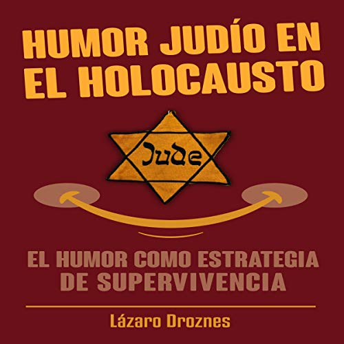 Humor Judío en El Holocausto: El humor como estrategia de supervivencia [Jewish Humor in the Holocaust: Humor as a Survival Strategy] audiobook cover art