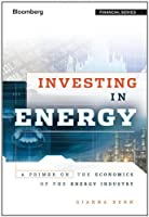 Investing in Energy: A Primer on the Economics of the Energy Industry by Gianna Bern(2011-06-21)