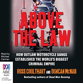 Above the Law                   By:                                                                                                                                 Ross Coulthart,                                                                                        Duncan McNab                               Narrated by:                                                                                                                                 Michael Carman                      Length: 10 hrs and 43 mins     25 ratings     Overall 4.2