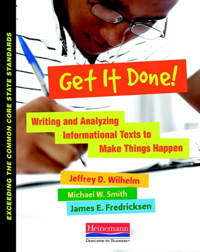 Get It Done!: Writing and Analyzing Informational Texts to Make Things Happen (Exceeding the Common Core State Standards