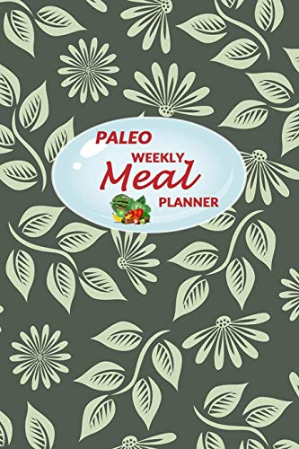 Paleo Weekly Meal Planner: 52 Weeks of Food Menu Prep with Grocery Shopping List, Recipe pages Notebook Size 6x9 in   Green Leaves Print