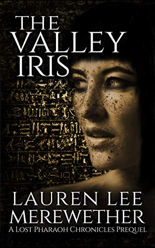 Book: The Valley Iris - A Lost Pharaoh Chronicles Prequel (The Lost Pharaoh Chronicles Prequel Collection Book 1) by Lauren Lee Merewether