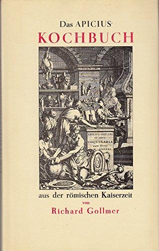 Das Apicius-Kochbuch aus der römischen Kaiserzeit = Apicius Coelius in re quoquinaria