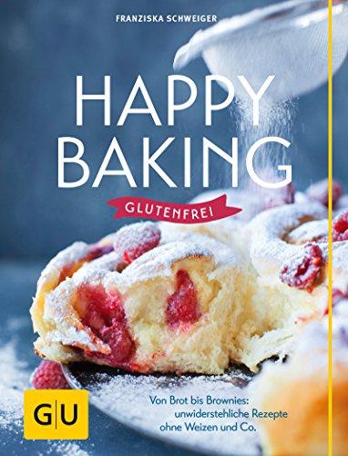 Happy baking glutenfrei: Von Brot bis Brownies: unwiderstehliche Rezepte ohne Weizen und Co. (Gesunde Küche) (German Edition)