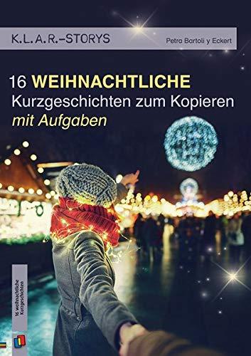 K.L.A.R. Storys: 16 weihnachtliche Kurzgeschichten zum Kopieren | mit Aufgaben: 7. bis 10. Schuljahr