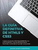La guía definitiva de HTML5 y CSS3: Todo lo necesario para programar páginas web desde cero, con más de 40 ejemplos prácticos y ejercicios resueltos y explicados.