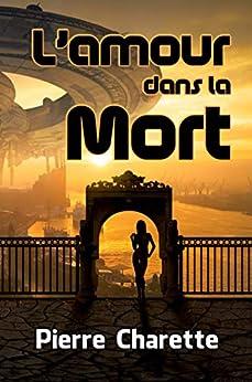 L'amour dans la Mort: Suivi de quatre textes inédits (French Edition)