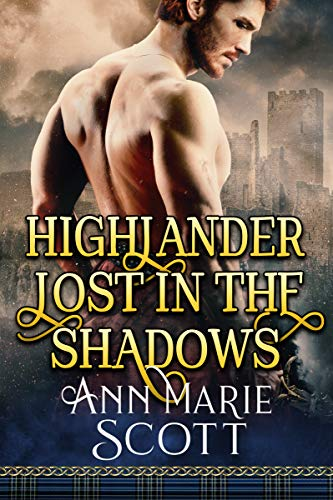Highlander Lost In The Shadows: A Steamy Scottish Medieval Historical Romance (Highland Tales of Shadows Book 3) (English Edition)
