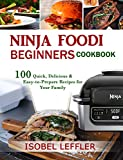 NINJA FOODI BEGINNERS' COOKBOOK: 100 Quick, Delicious & Easy-to-Prepare Recipes for Your Family.