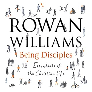 Being Disciples     Essentials of the Christian Life              By:                                                                                                                                 Rowan Williams                               Narrated by:                                                                                                                                 Peter Noble                      Length: 2 hrs and 16 mins     7 ratings     Overall 4.7