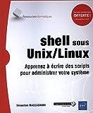 shell sous Unix/Linux - Apprenez à écrire des scripts pour administrer votre système