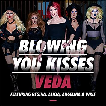 Blowing You Kisses (feat. Regina, Alicia, Angelina & Pixie)