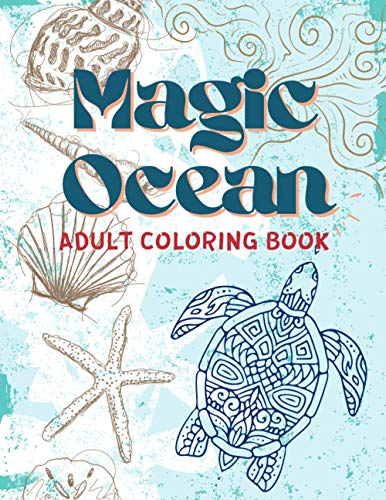 Adult Coloring Book Magic Ocean: A Fantastic Collection Of Relaxing Coloring Pages - Exclusive Adult Coloring Books for Stress Relief - Entertaining And Engaging Art 8.5 X 11 30 Designs