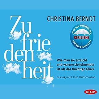 Zufriedenheit     Wie man sie erreicht und warum sie lohnender ist als das flüchtige Glück              Autor:                                                                                                                                 Christina Berndt                               Sprecher:                                                                                                                                 Ulrike Hübschmann                      Spieldauer: 3 Std. und 58 Min.     10 Bewertungen     Gesamt 4,6