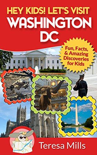 Hey Kids! Let's Visit Washington DC: Fun, Facts and Amazing Discoveries for Kids (Hey Kids! Let's Visit Travel Books #1) Bureau Engraving Washington Dc