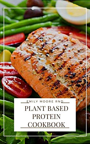 PLANT BASED PROTEIN COOKBOOK: The Complete Guide With Delicious and Easy Recipes, for an Athletic Bo
