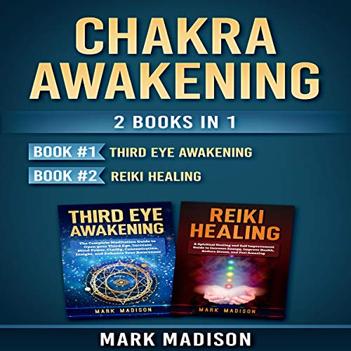 Chakra Awakening: 2 Books in 1: Third Eye Awakening, Reiki Healing cover art
